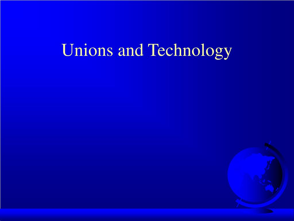 unions and technology l.