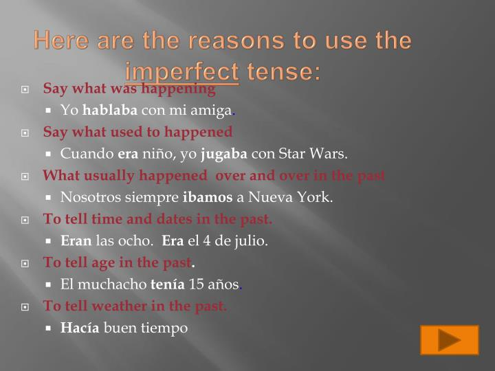 Here are the reasons to use the imperfect tense