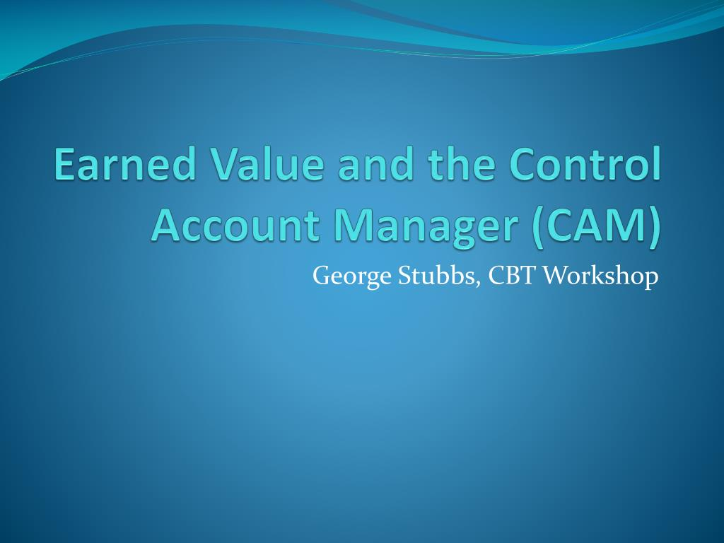 earned value and the control account manager cam l.