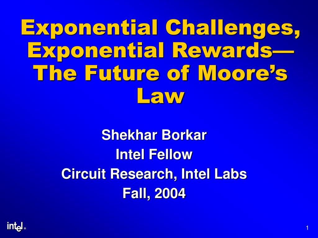exponential challenges exponential rewards the future of moore s law l.