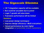 the gigascale dilemma