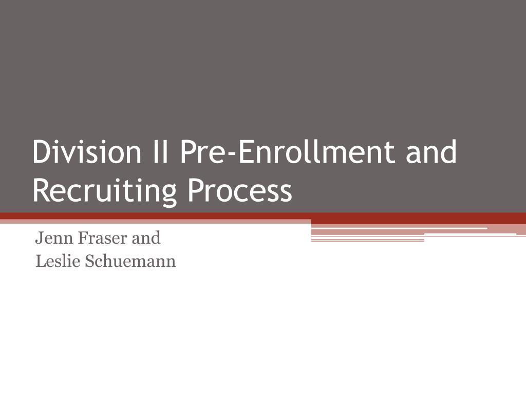 division ii pre enrollment and recruiting process l.