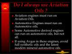 do i always use aviation oils