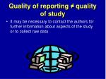 quality of reporting quality of study