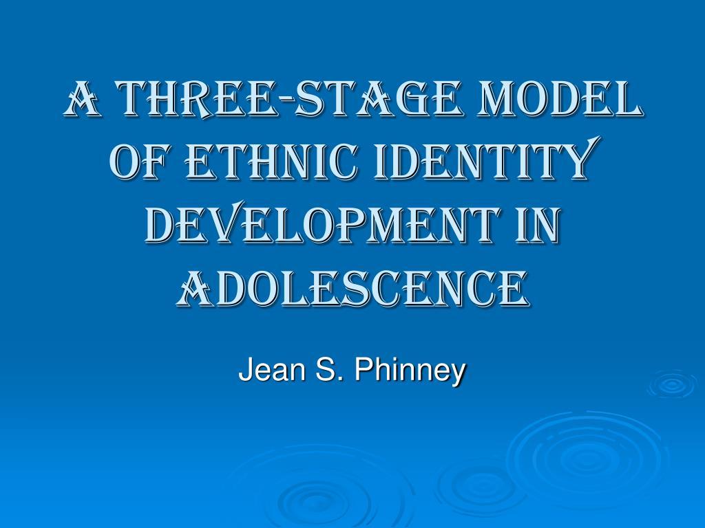 a three stage model of ethnic identity development in adolescence l.