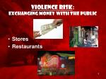 violence risk exchanging money with the public