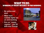 what to do working at night or early in the morning