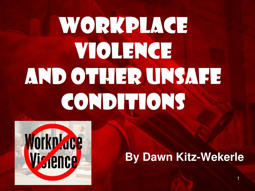 workplace violence and other unsafe conditions l.