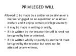 privileged will