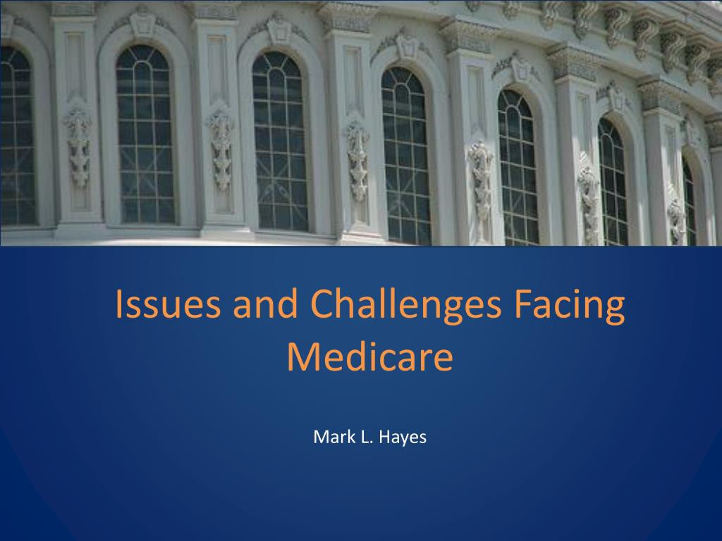 issues and challenges facing medicare l.