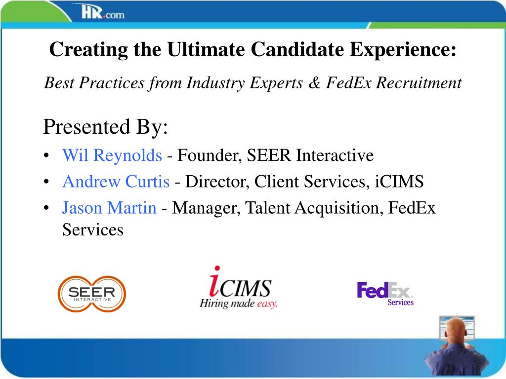 creating the ultimate candidate experience best practices from industry experts fedex recruitment l.