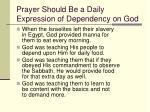 prayer should be a daily expression of dependency on god