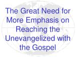 the great need for more emphasis on reaching the unevangelized with the gospel