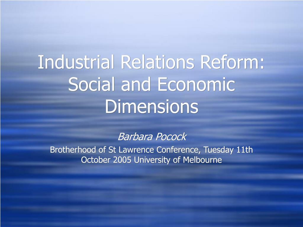 industrial relations and new economic reforms Industrial relations is critically important for economic performance as well as the social cohesion of a nation in australia, industrial relations has been subject to numerous reforms by both labor and liberal-national.