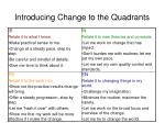introducing change to the quadrants