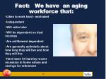 fact we have an aging workforce that