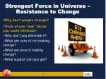 strongest force in universe resistance to change