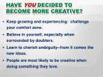 have you decided to become more creative23