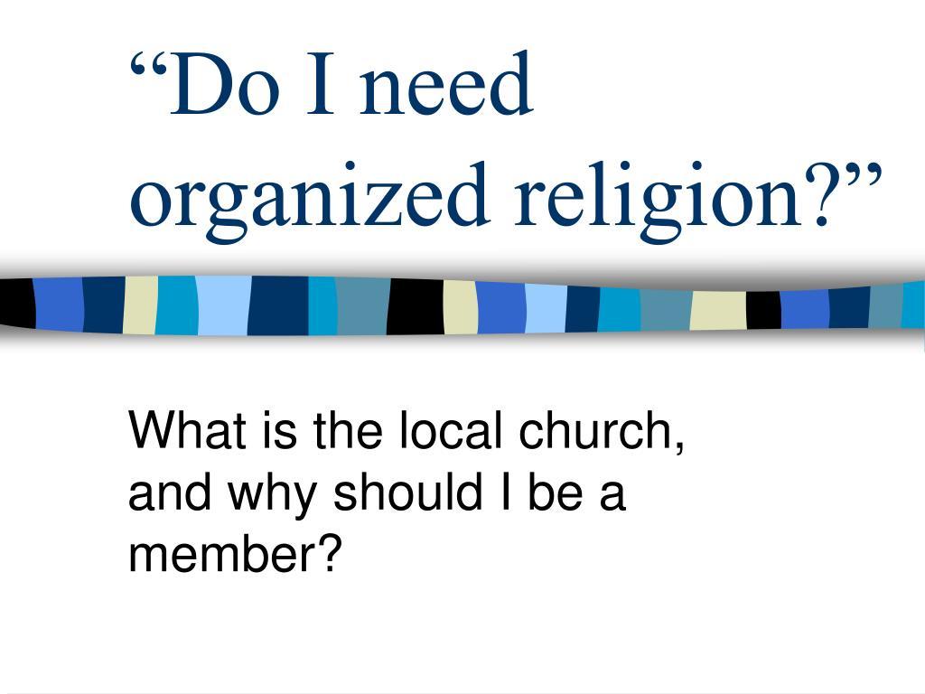 do i need organized religion l.