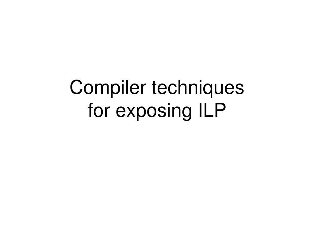 compiler techniques for exposing ilp l.