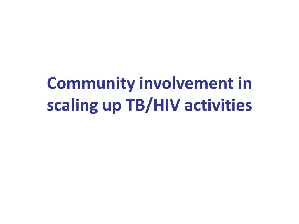 community involvement in scaling up tb hiv activities l.
