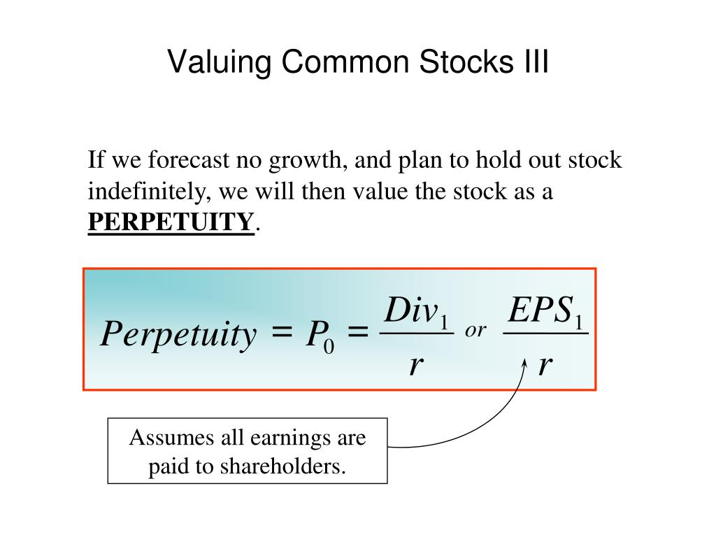 If we forecast no growth, and plan to hold out stock indefinitely, we will then value the stock as a