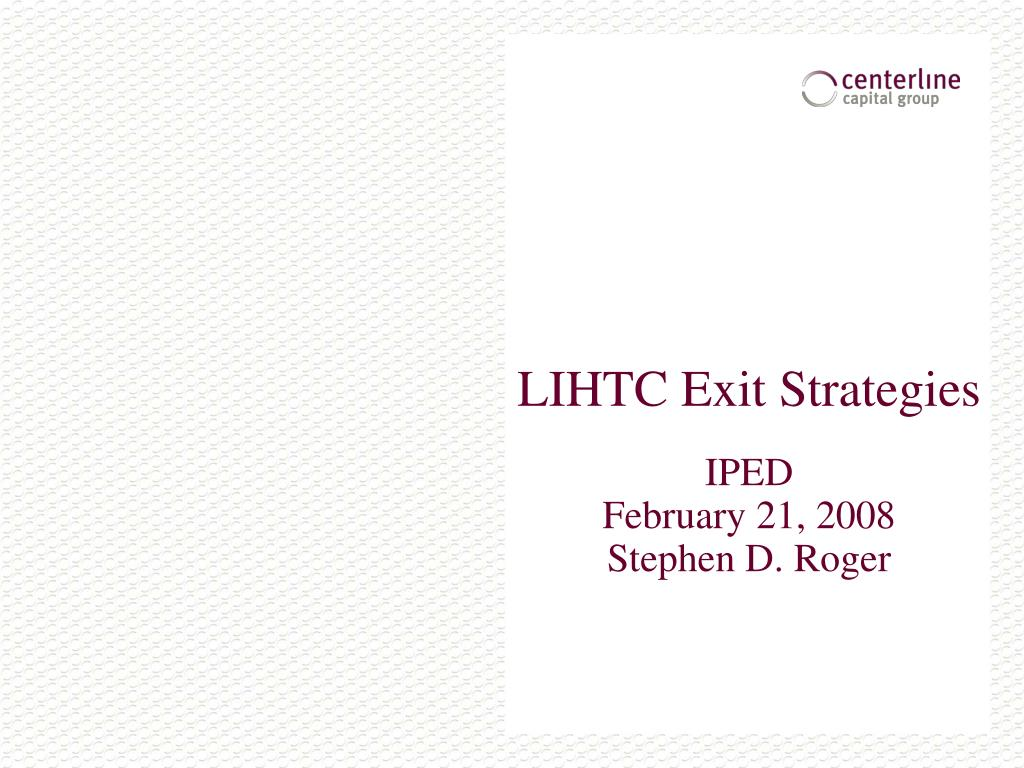lihtc exit strategies iped february 21 2008 stephen d roger l.