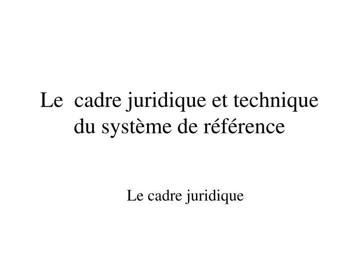 le cadre juridique et technique du syst me de r f rence n.