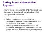 asking takes a more active approach