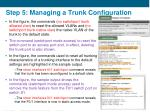 step 5 managing a trunk configuration