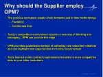 why should the supplier employ opm
