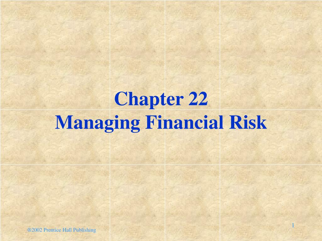 chapter 22 managing financial risk l.