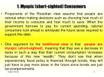 1 myopic short sighted consumers