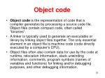 o bject code