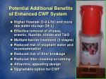 potential additional benefits of enhanced cwf system