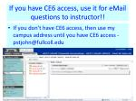if you have ce6 access use it for email questions to instructor