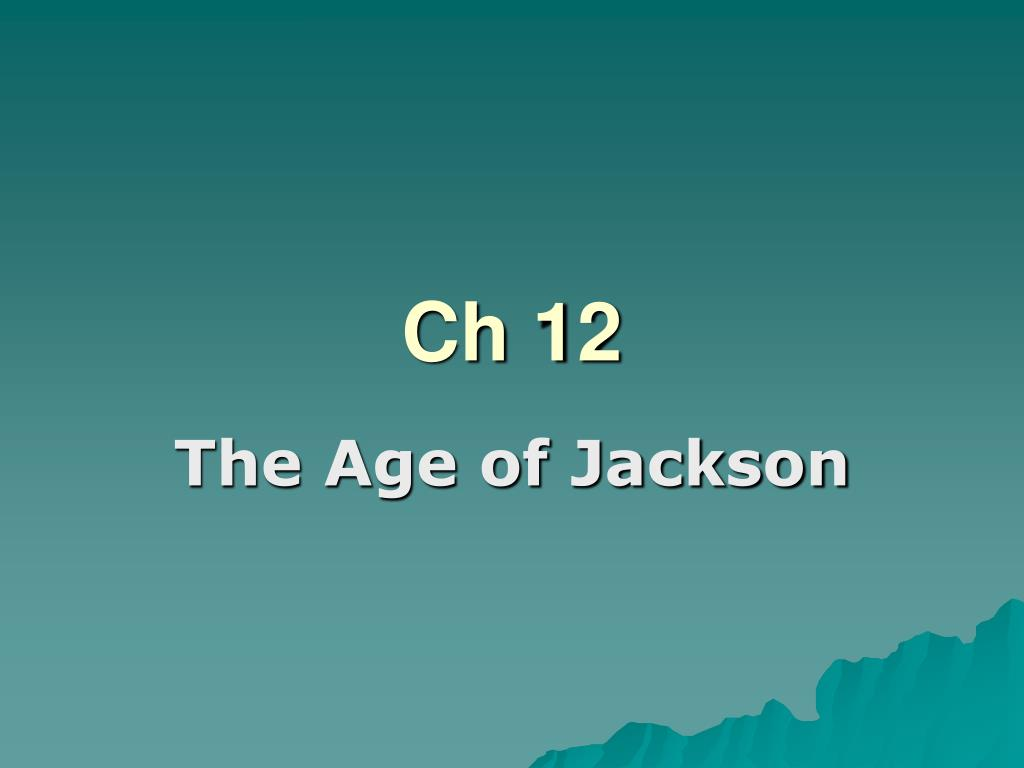 an analysis of the main goals of jackson during his presidency in the 1820s and the 1830s Would president jackson dare the great moments of his presidency if nullification had rise and examine his views on everything from nullification to.