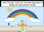 only through truth can trust be supported to bridge the gap between people