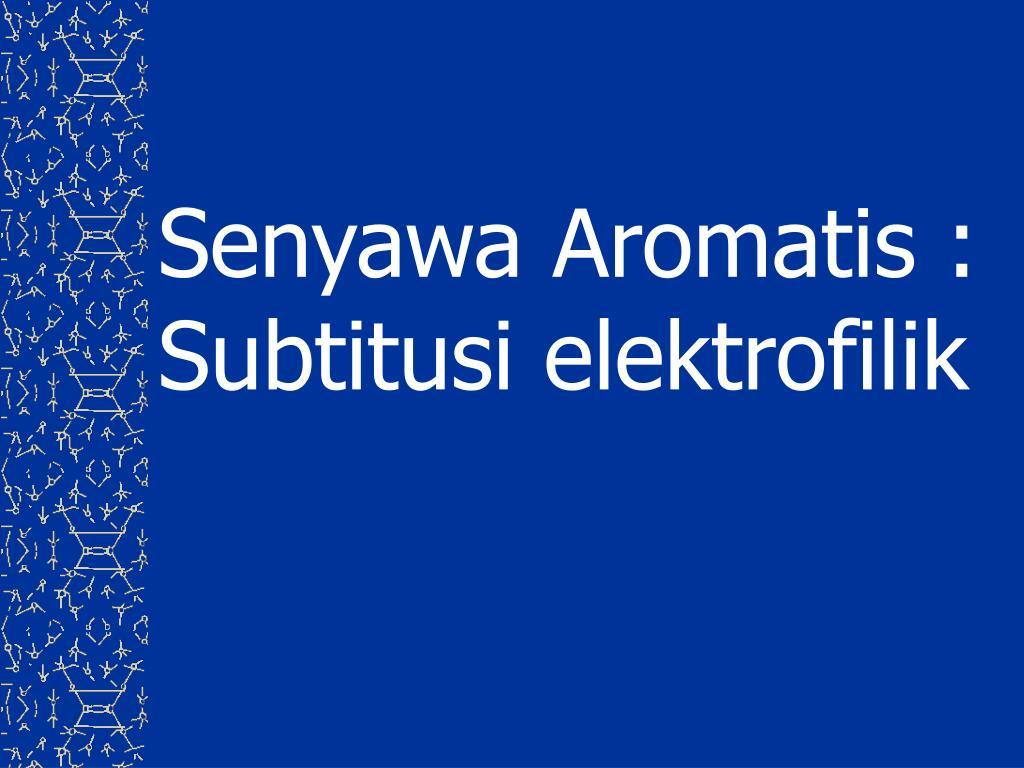 senyawa aromatis subtitusi elektrofilik l.
