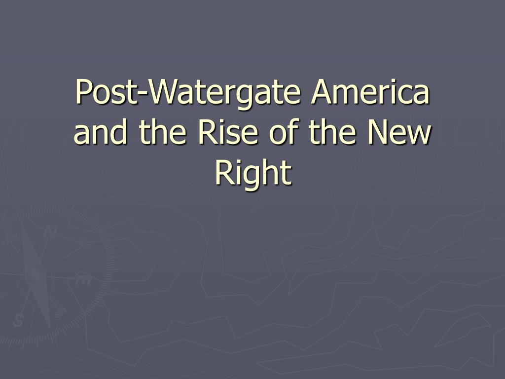 post watergate america and the rise of the new right l.