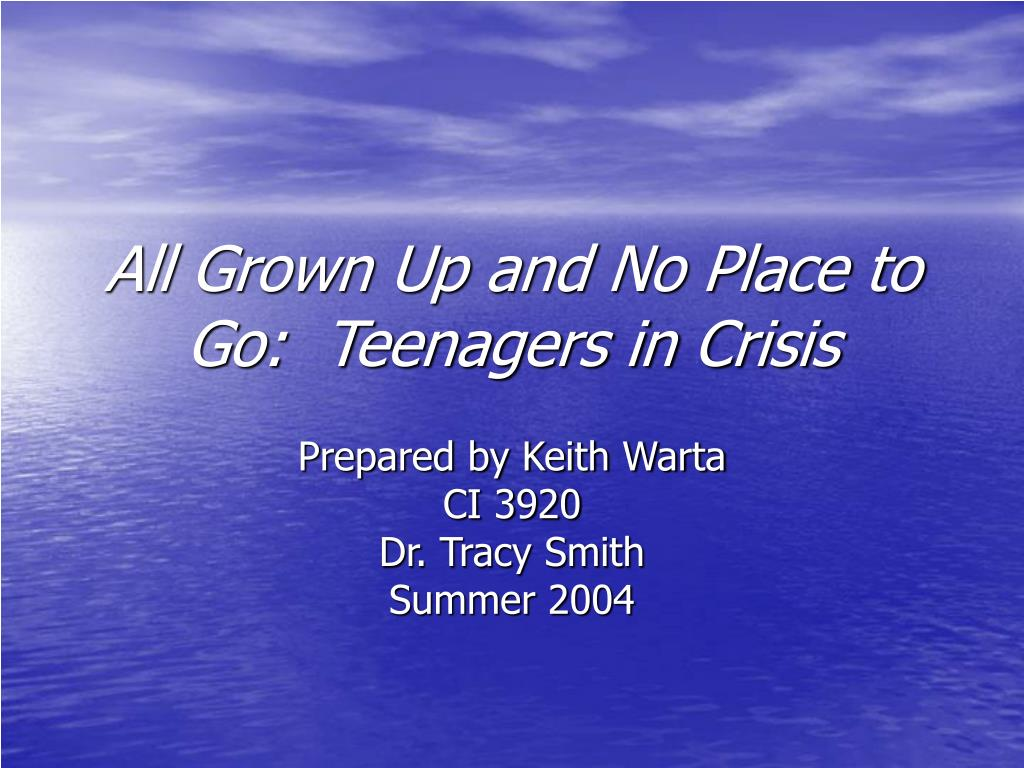 all grown up and no place to go teenagers in crisis l.