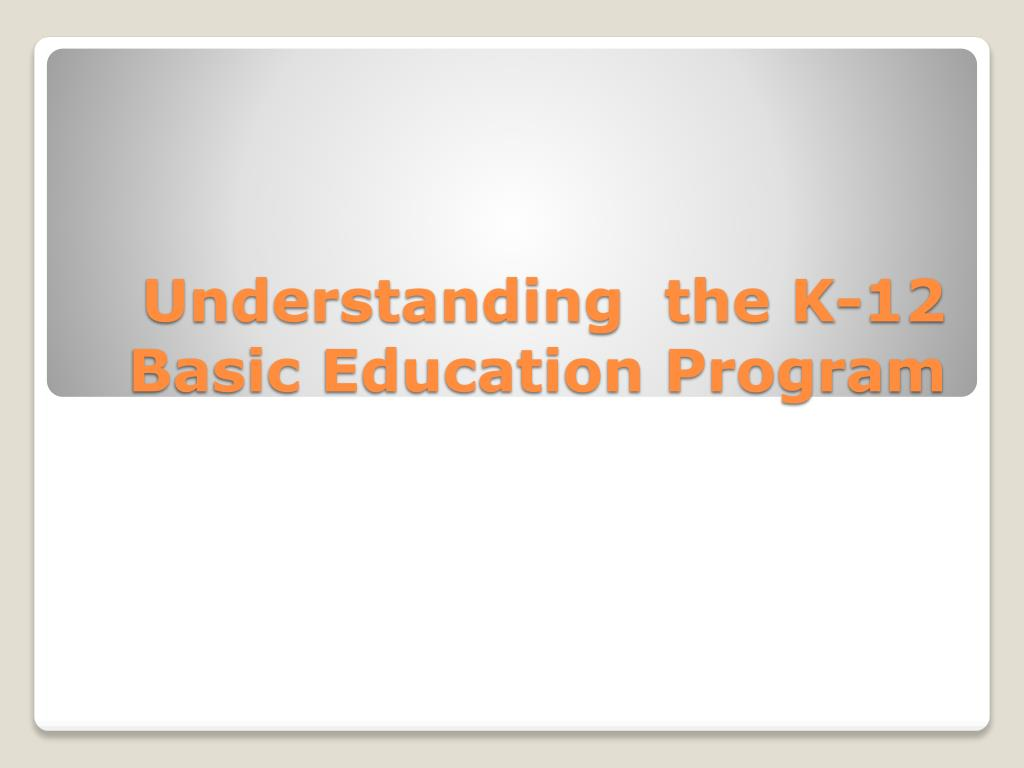 understanding the k 12 basic education program l.