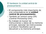 el hardware la unidad central de procesamiento