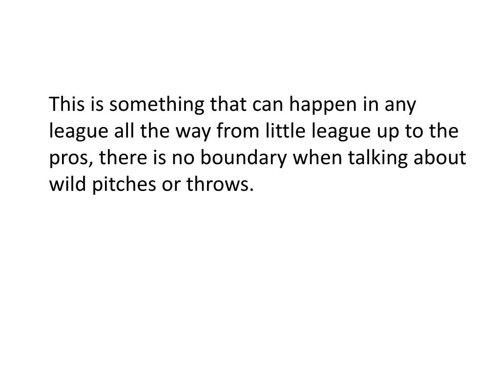 This is something that can happen in any league all the way from little league up to the pros, there is no boundary when talking about wild pitches or throws.