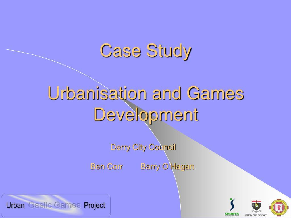 case study urbanisation and games development l.