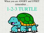 when you are angry and upset remember 1 2 3 turtle