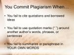 you commit plagiarism when