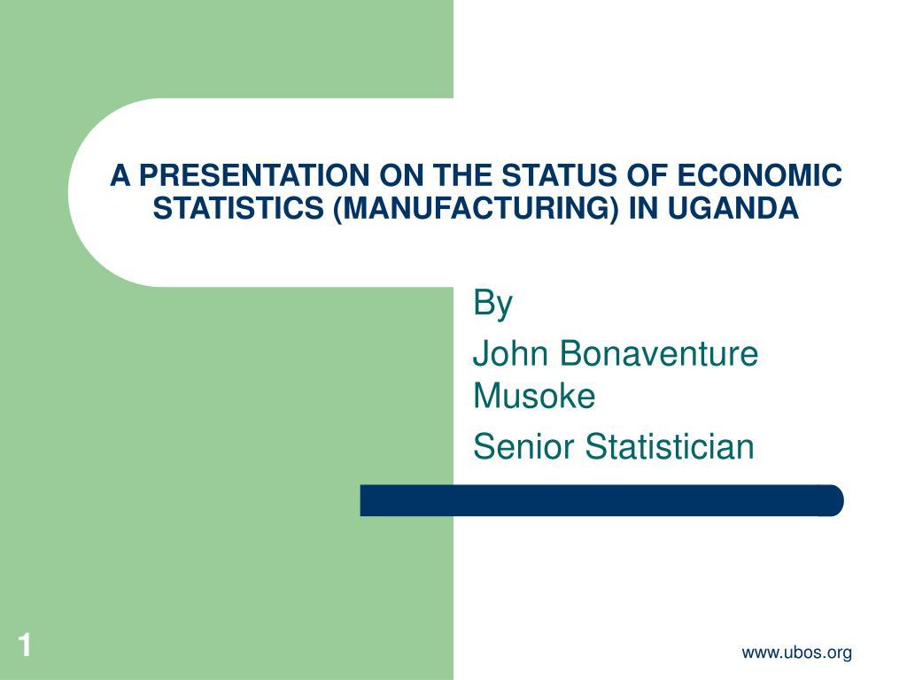 a presentation on the status of economic statistics manufacturing in uganda l.