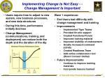 implementing change is not easy change management is important