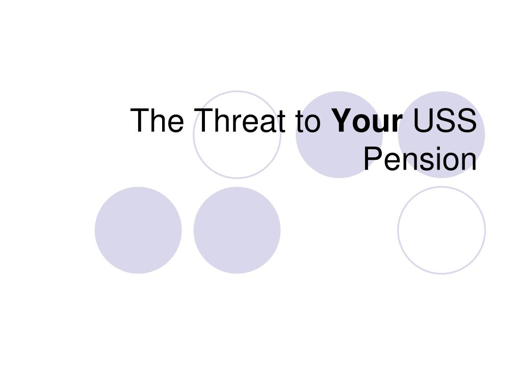 the threat to your uss pension l.